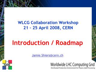 WLCG Collaboration Workshop 21 � 25 April 2008, CERN