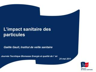 L�impact sanitaire des particules Ga�lle Gault, Institut de veille sanitaire