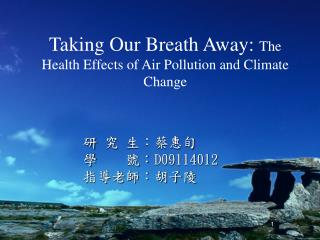 Taking Our Breath Away:  The Health Effects of Air Pollution and Climate Change