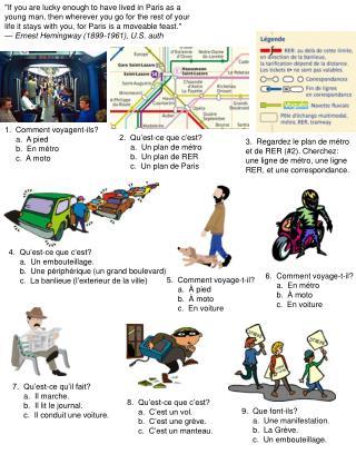 1.  Comment voyagent-ils?      a.  A pied      b.  En métro      c.  A moto