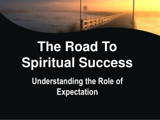 The Road To Spiritual  Success Understanding  the Role of Expectation