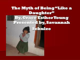 "The Myth of Being ""Like a Daughter"" By, Grace Esther Young Presented by, Savannah Schulze"