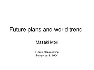 Future plans and world trend