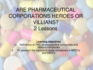 ARE PHARMACEUTICAL CORPORATIONS HEROES OR VILLIANS? 2 Lessons