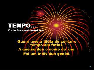 TEMPO... Carlos Drummond de Andrade