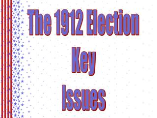 The 1912 Election Key Issues