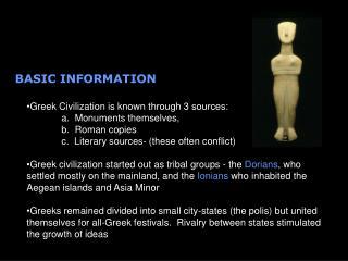 Greek Civilization is known through 3 sources:  a.  Monuments themselves,  b.  Roman copies