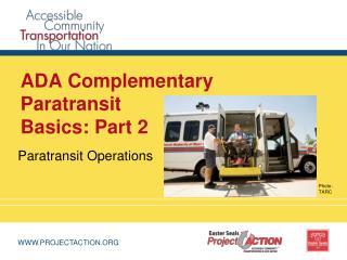 ADA Complementary Paratransit  Basics: Part 2