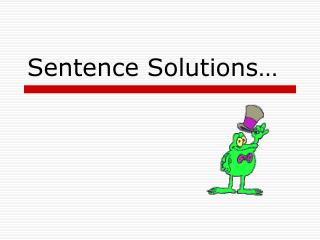 Sentence Solutions…