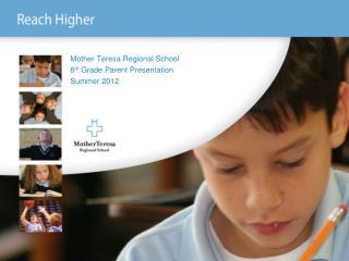 Mother Teresa Regional School 8 th  Grade Parent Presentation Summer 2012