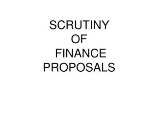 SCRUTINY  OF  FINANCE PROPOSALS