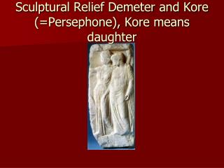 Sculptural Relief Demeter and Kore (=Persephone), Kore means daughter