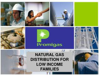 NATURAL GAS DISTRIBUTION FOR LOW INCOME FAMILIES