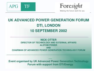 UK ADVANCED POWER GENERATION FORUM DTI, LONDON 10 SEPTEMBER 2002 NICK OTTER