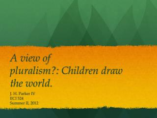 A view of pluralism?:  Children  draw the world.