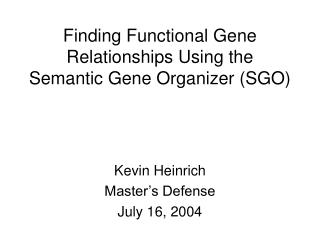 Finding Functional Gene Relationships Using the Semantic Gene Organizer (SGO)