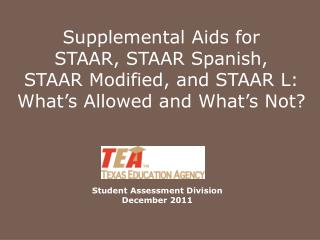 Supplemental Aids for STAAR, STAAR Spanish,  STAAR Modified, and STAAR L: What s Allowed and What s Not