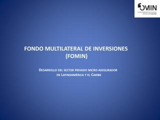 FONDO MULTILATERAL DE INVERSIONES (FOMIN)