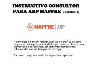 INSTRUCTIVO CONSULTOR PARA ARP MAPFRE (Versión 1)