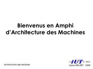 Bienvenus en Amphi d�Architecture des Machines