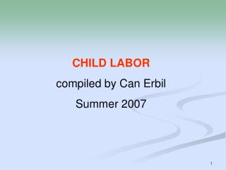 CHILD LABOR compiled by Can Erbil Summer 2007