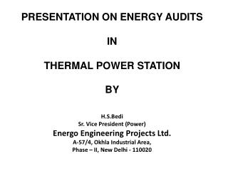 PRESENTATION ON ENERGY AUDITS  IN   THERMAL POWER STATION  BY   H.S.Bedi Sr. Vice President Power Energo Engineering Pro