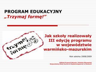 PROGRAM EDUKACYJNY �Trzymaj form?!�