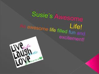Susie's  Awesome  Life!