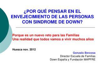 ¿POR QUÉ PENSAR EN EL ENVEJECIMIENTO DE LAS PERSONAS CON SINDROME DE DOWN?