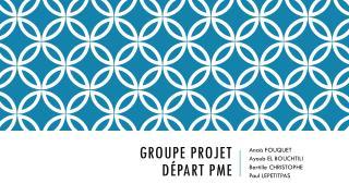 Groupe Projet  Départ  PME