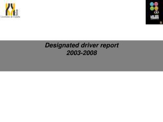 Designated driver report 2003-2008