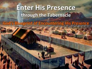 Enter His Presence through the Tabernacle