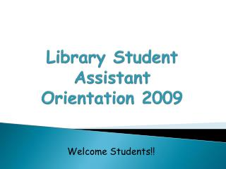 Library Student Assistant Orientation 2009