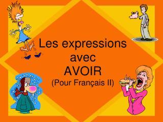 Les expressions avec AVOIR (Pour  Français  II)