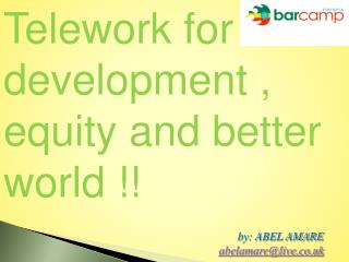 Telework for development , equity and better world !!