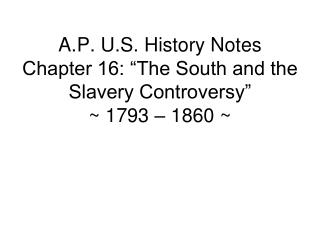 "A.P. U.S. History Notes Chapter 16: ""The South and the Slavery Controversy"" ~ 1793 – 1860 ~"
