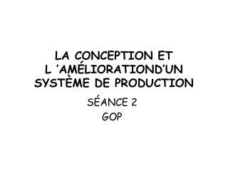LA CONCEPTION ET L'AMÉLIORATIOND'UN SYSTÈME DE PRODUCTION