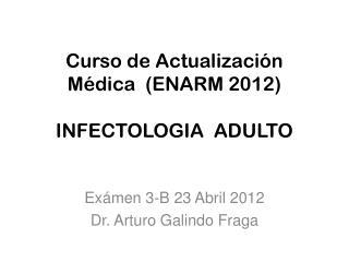 Curso de Actualización Médica  (ENARM 2012) INFECTOLOGIA  ADULTO