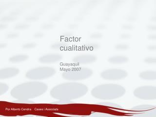 Factor cualitativo Guayaquil Mayo 2007