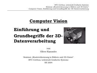 BTU Cottbus, Lehrstuhl Grafische Systeme Seminar  Mustererkennung in Bildern und 3D-Daten  Computer Vision, Einf hrung u