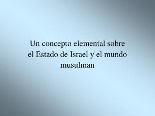Un concepto elemental sobre el Estado de Israel y el mundo musulman