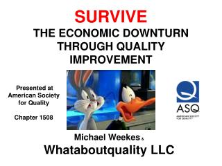SURVIVE THE ECONOMIC DOWNTURN THROUGH QUALITY IMPROVEMENT