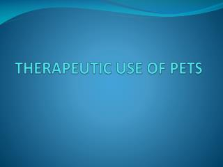 THERAPEUTIC USE OF PETS
