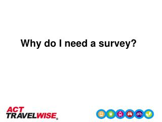 Why do I need a survey?