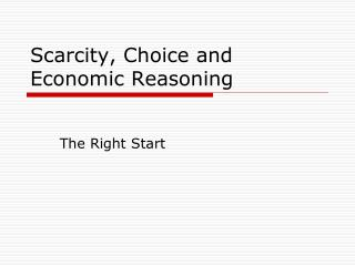 Scarcity, Choice and Economic Reasoning