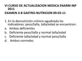 VI CURSO DE ACTUALIZACION MEDICA ENARM INP 2011 EXAMEN 3-B GASTRO-NUTRICION 09-03-11