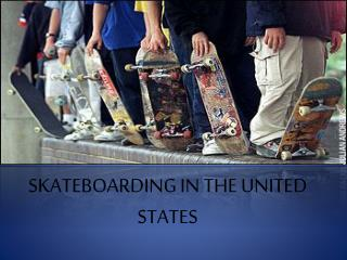 SKATEBOARDING IN THE UNITED STATES