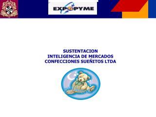 SUSTENTACION  INTELIGENCIA DE MERCADOS CONFECCIONES SUEÑITOS LTDA