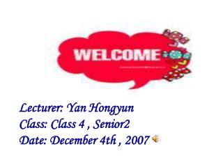 Lecturer: Yan Hongyun Class: Class 4 , Senior2 Date: December 4th , 2007