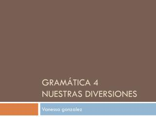 Gramática  4 Nuestras diversiones